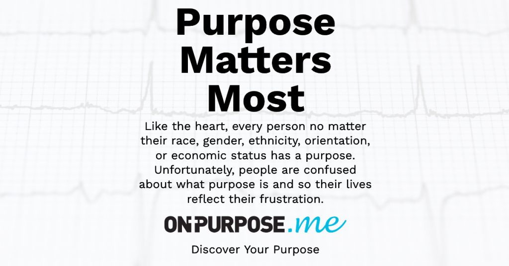 A graphic with these words: Purpose matters most. On purpose.me - discover your purpose!